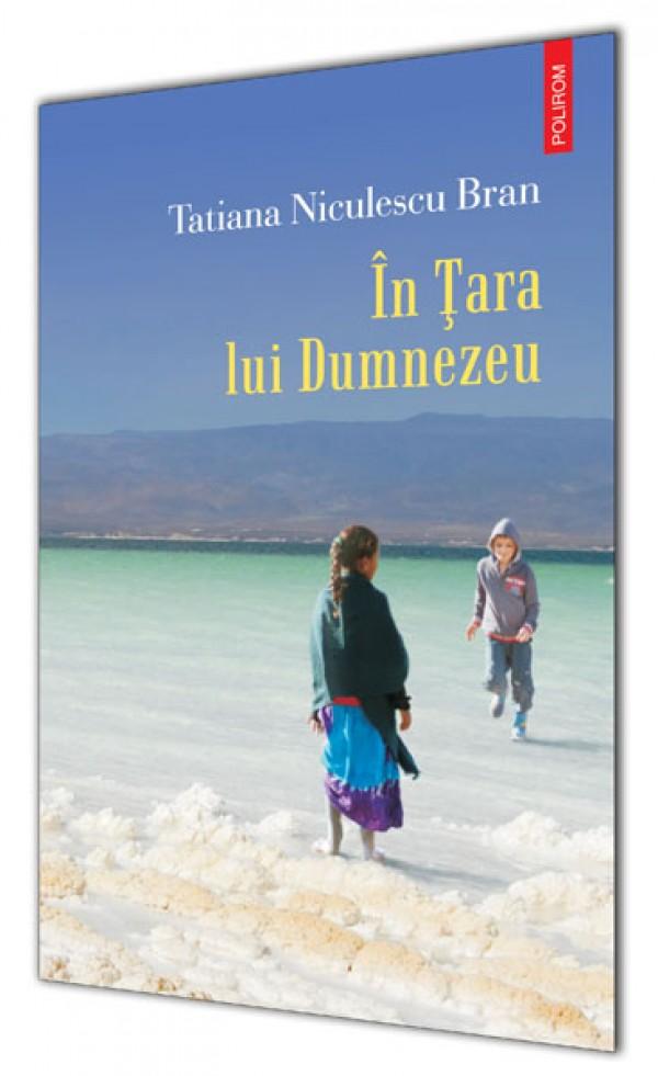 Tatiana Niculescu Bran – <em>In Tara lui Dumnezeu</em>