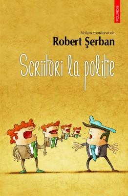 "Interviu cu scriitorul Robert Serban: ""Pentru cititorii care iubesc literatura romana si pe autorii ei, Scriitori la politie e lectura obligatorie"""