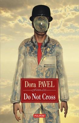 Dora Pavel – <em>Do Not Cross</em>