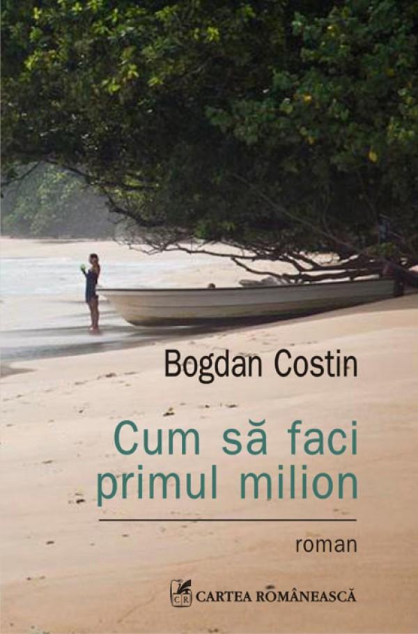 Bogdan Costin – <em>Cum sa faci primul milion</em>