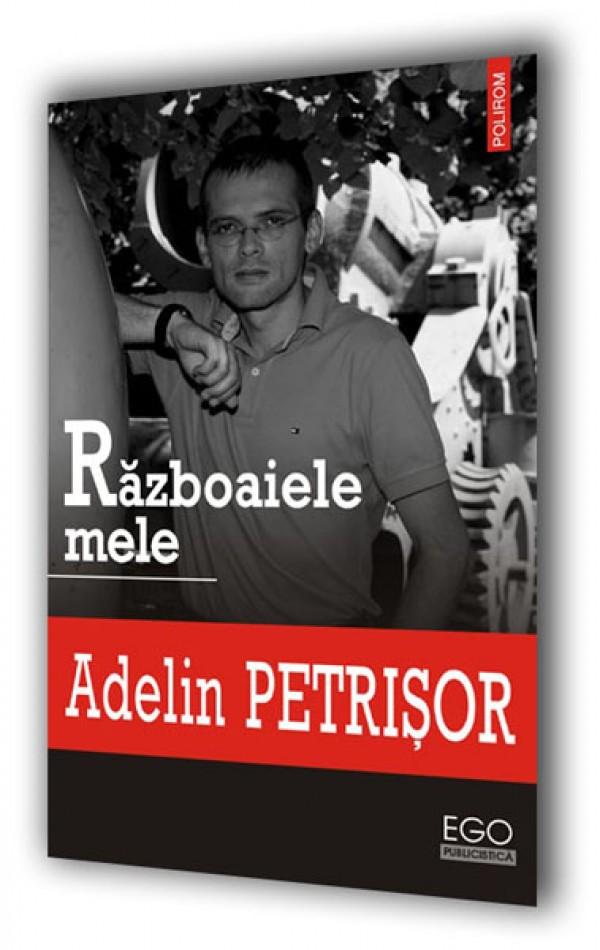 Adelin Petrisor a lansat <i>Razboaiele mele</i> la Iasi