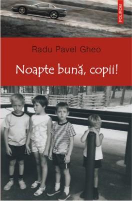 Radu Pavel Gheo – <i>Noapte buna, copii!</i>