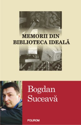 Bogdan Suceava – <em>Memorii din biblioteca ideala</em>