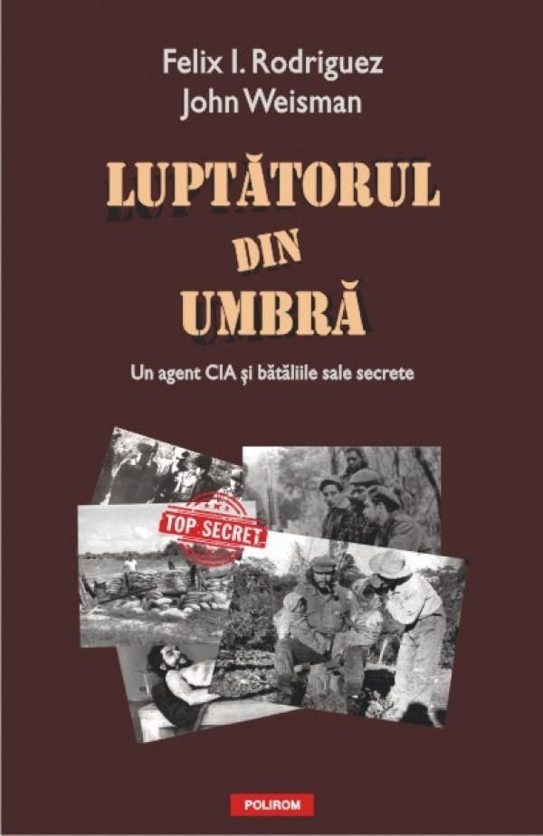 Marturiile complete ale agentului CIA care l-a capturat pe CHE Guevara, aparute la Polirom