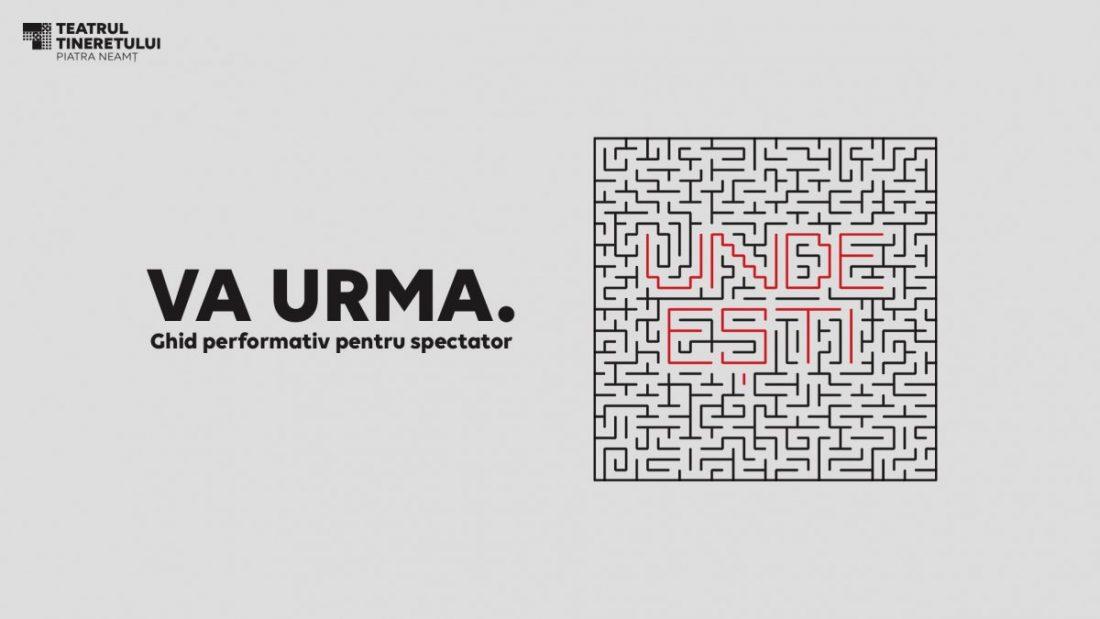 """""""VA URMA. Ghid performativ pentru spectator"""" la Teatrul Tineretului din Piatra Neamț"""