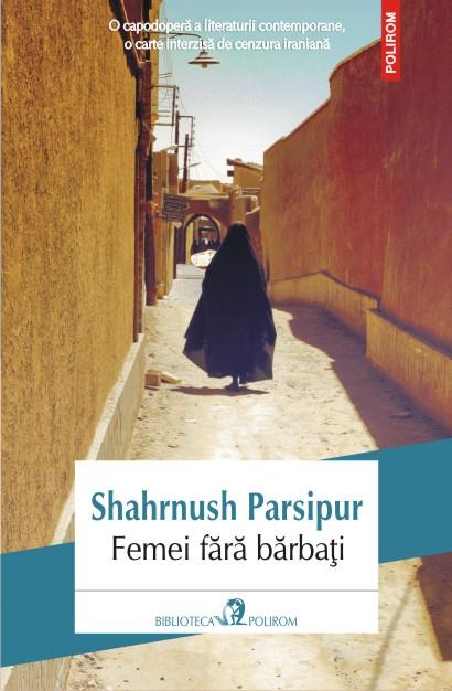 Despre cărțile scriitoarei iraniene Shahrnush Parsipur – Ca să devii lumină, trebuie să înțelegi întunericul