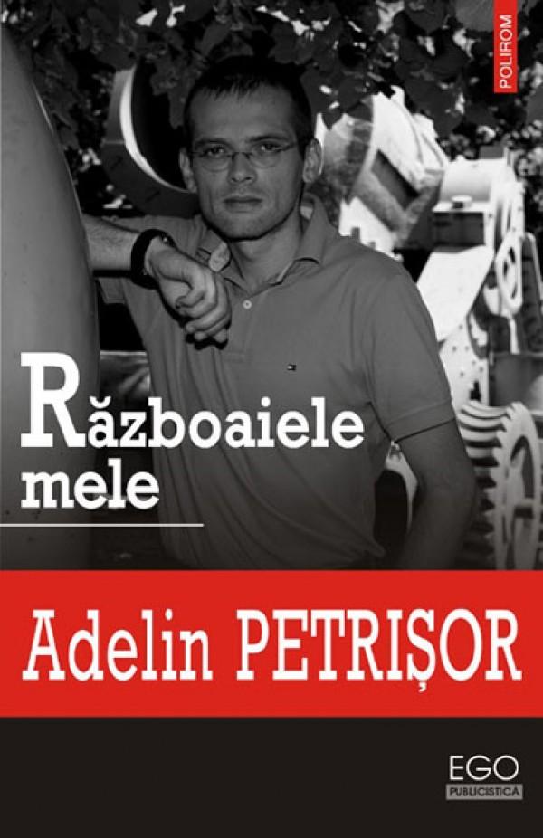 Adelin Petrisor lanseaza <i>Razboaiele mele</i>