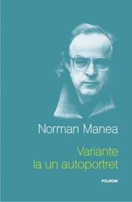 """Norman Manea: Dezbaterile publice sint la noi """"tarate"""" de repudieri ranchiunoase"""