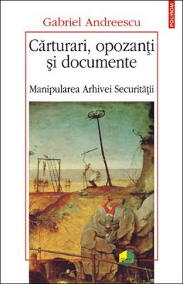 Gabriel Andreescu – <em>Carturari, opozanti si documente. Manipularea Arhivei Securitatii</em>